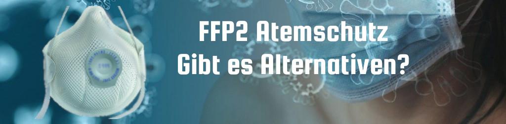 FFP2 Staubschutz- und Atemschutzmasken - Welche Alternativen gibt es?